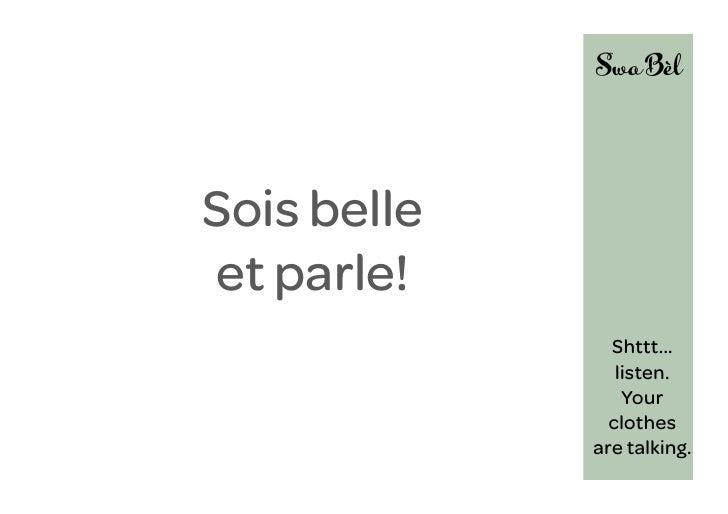 Sois belleet parle!               Shttt...                listen.                 Your               clothes             a...