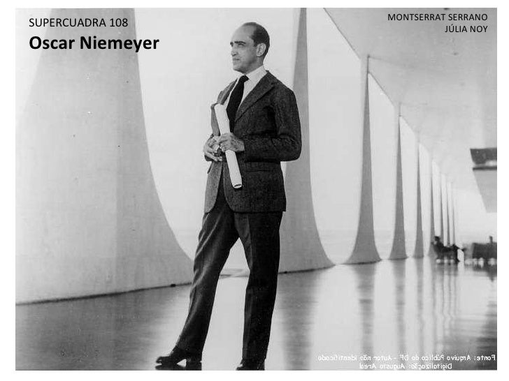 <li>SUPERCUADRA 108 Oscar Niemeyer MONTSERRAT SERRANO JÚLIA NOY </li><li>OSCAR NIEMEYER BIOGRAFIA: OSCAR NIEMEYER SUPERCUA...