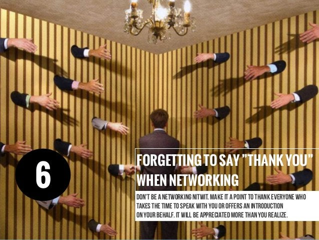 """FORGETTINGTOSAY""""THANKYOU"""" WHENNETWORKING Don't be a networking nitwit. Make it a point to thank everyone who takes the tim..."""