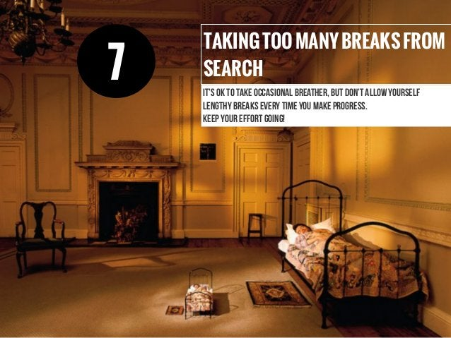 TAKINGTOOMANYBREAKSFROM SEARCH It's ok to take occasional breather, but don't allow yourself lengthy breaks every time you...