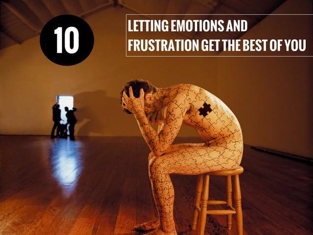 LETTINGEMOTIONSAND FRUSTRATIONGETTHEBESTOFYOU10