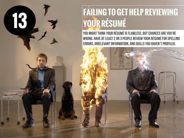 FAILINGTOGETHELPREVIEWING YOURRÉSUMÉ You might think your résumé is flawless, but chances are you're wrong. Have at least ...