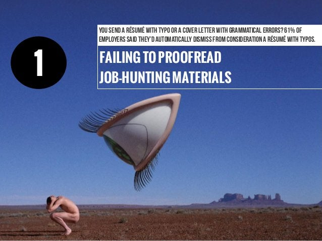 FAILINGTOPROOFREAD JOB-HUNTINGMATERIALS You send a résumé with typo or a cover letter with grammatical errors? 61% of empl...