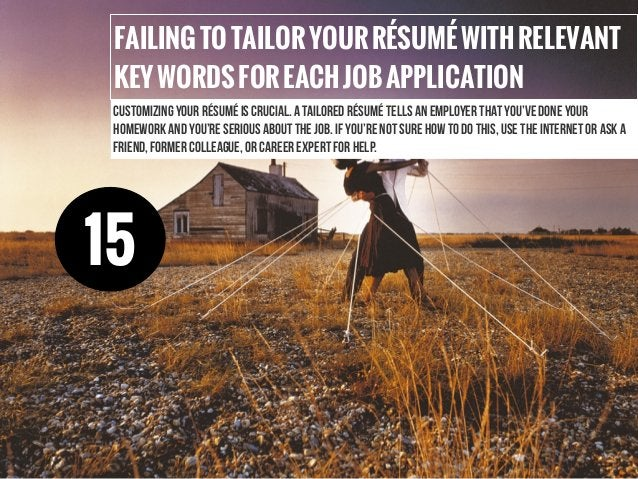 FAILINGTOTAILORYOURRÉSUMÉWITHRELEVANT KEYWORDSFOREACHJOBAPPLICATION Customizing your résumé is crucial. A tailored résumé ...