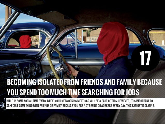 BECOMINGISOLATEDFROMFRIENDSANDFAMILYBECAUSE YOUSPENDTOOMUCHTIMESEARCHINGFORJOBS Build in some social time every week. Your...