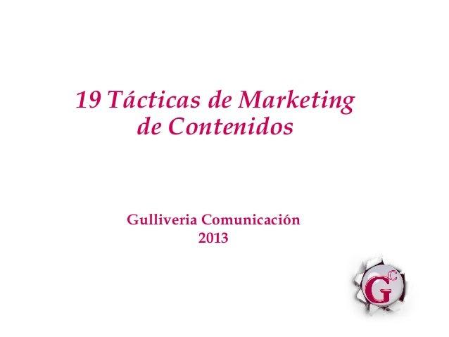 19 Tácticas de Marketing     de Contenidos    Gulliveria Comunicación              2013