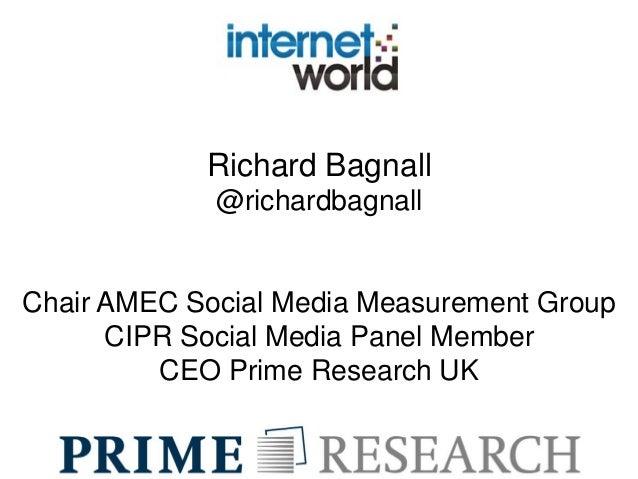 Richard Bagnall @richardbagnall Chair AMEC Social Media Measurement Group CIPR Social Media Panel Member CEO Prime Researc...