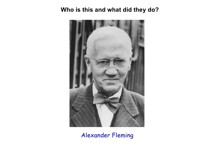 Who is this and what did they do? Alexander Fleming