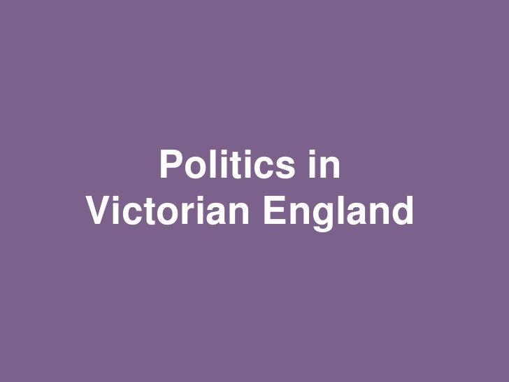 Politics inVictorian England<br />