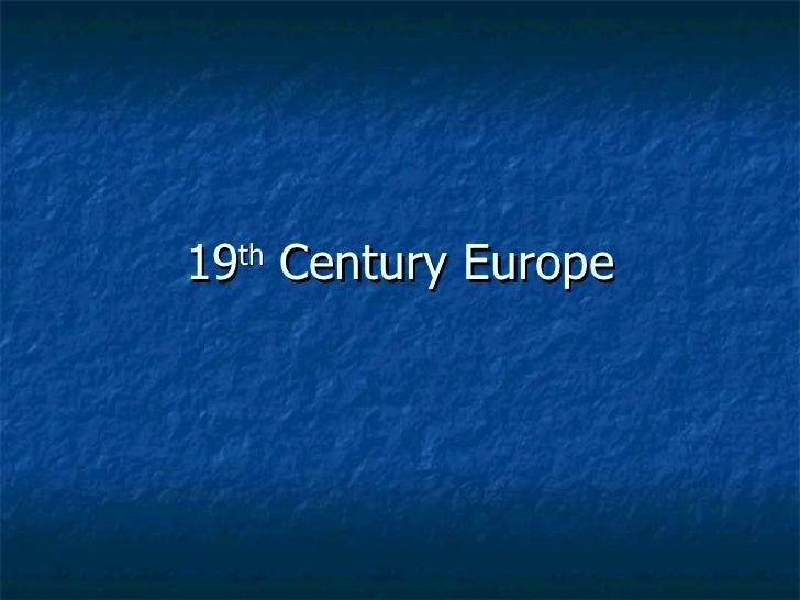 19 th  Century Europe