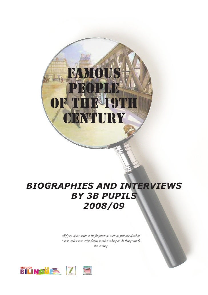 FAMOUS        PEOPLE     of the 19th       CENTURY    BIOGRAPHIES AND INTERVIEWS        BY 3B PUPILS          2008/09     ...