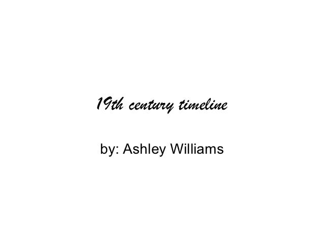 19th century timelineby: Ashley Williams