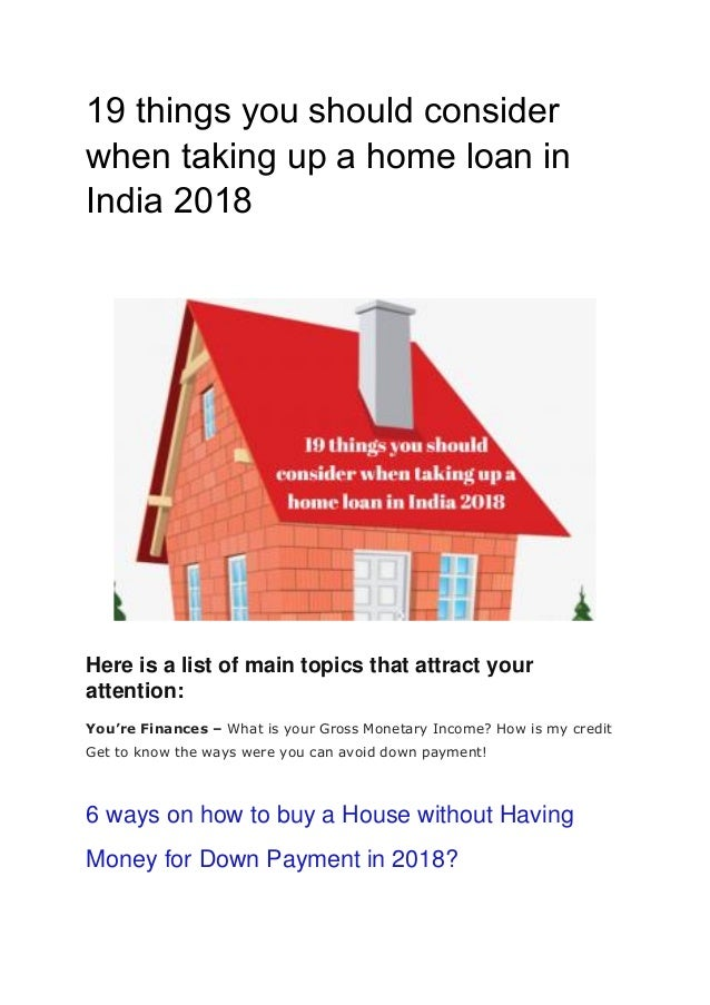 19 things you should consider when taking up a home loan in India 2018 Here is a list of main topics that attract your att...