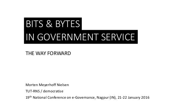 BITS & BYTES THE WAY FORWARD Morten Meyerhoff Nielsen TUT-RNS / democratise 19th National Conference on e-Governance, Nagp...