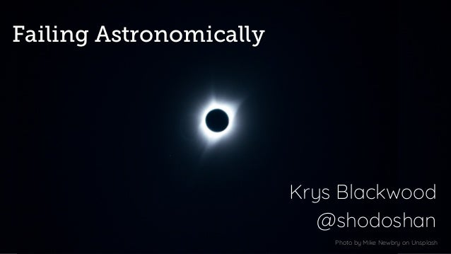 Failing Astronomically Krys Blackwood @shodoshan Photo by Mike Newbry on Unsplash