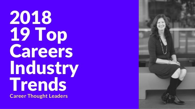 2018 19 Top Careers Industry TrendsCareer Thought Leaders