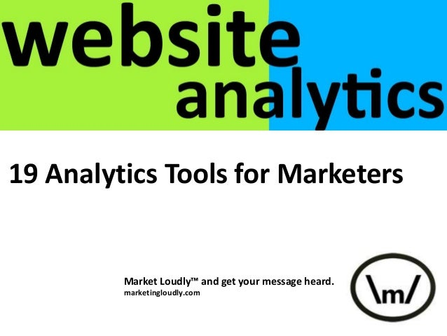 19 Analytics Tools for Marketers Market Loudly™ and get your message heard. marketingloudly.com