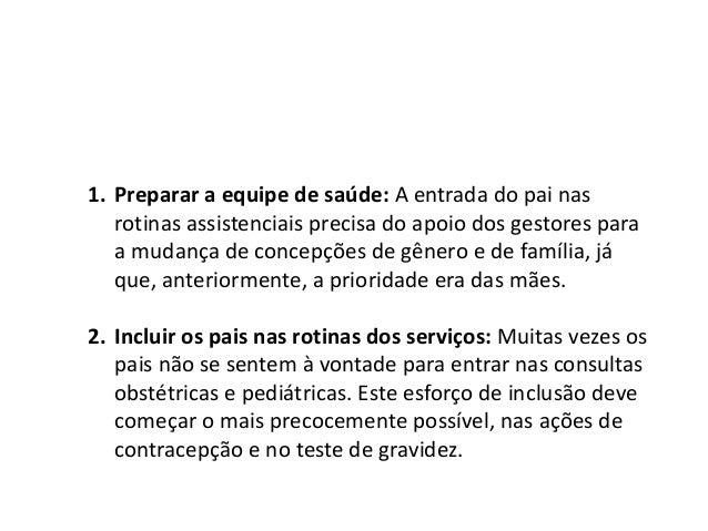 1. Preparar a equipe de saúde: A entrada do pai nas rotinas assistenciais precisa do apoio dos gestores para a mudança de ...