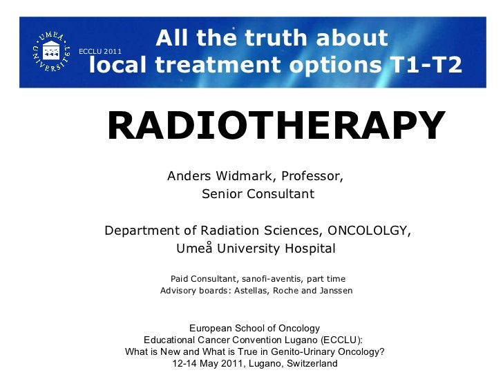 All the truth about  local treatment options T1-T2 RADIOTHERAPY Anders Widmark, Professor,  Senior Consultant Department o...