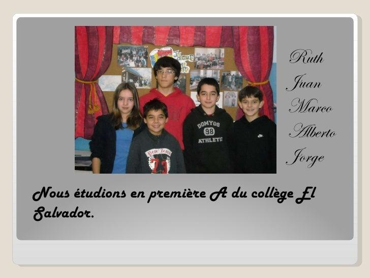 Nous étudions en première A du collège El Salvador.  Ruth Juan Marco Alberto Jorge