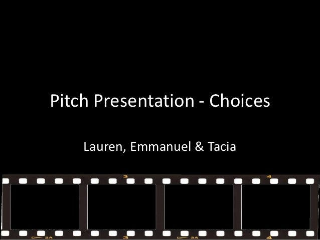 Pitch Presentation - Choices    Lauren, Emmanuel & Tacia