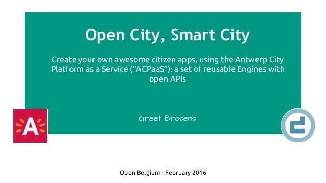 """Open City, Smart City Create your own awesome citizen apps, using the Antwerp City Platform as a Service (""""ACPaaS""""): a set..."""