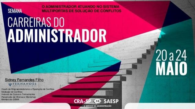 O ADMINISTRADOR ATUANDO NO SISTEMA MULTIPORTAS DE SOLUÇÃO DE CONFLITOS Coach de Empreendedorismo e Resolução de Conflitos ...