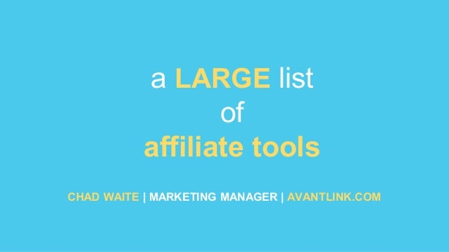 a LARGE list of affiliate tools CHAD WAITE | MARKETING MANAGER | AVANTLINK.COM
