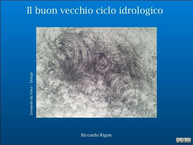 R. Rigon Il buon vecchio ciclo idrologico Riccardo Rigon LeonardodaVinci-Deluge