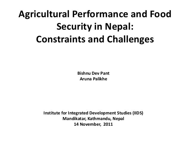 Agricultural Performance and Food Security in Nepal: Constraints and Challenges Bishnu Dev Pant Aruna Palikhe Institute fo...
