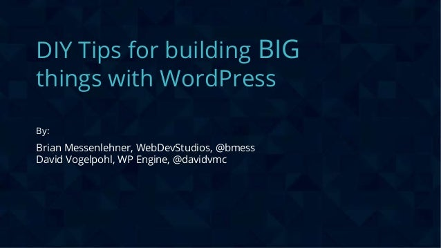 CONFIDENTIAL DIY Tips for building BIG things with WordPress By: Brian Messenlehner, WebDevStudios, @bmess David Vogelpohl...