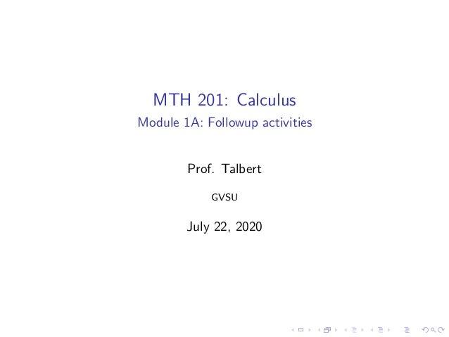 MTH 201: Calculus Module 1A: Followup activities Prof. Talbert GVSU July 22, 2020