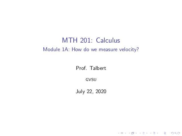 MTH 201: Calculus Module 1A: How do we measure velocity? Prof. Talbert GVSU July 22, 2020