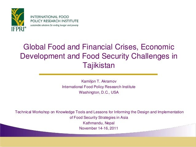 Global Food and Financial Crises, Economic Development and Food Security Challenges in Tajikistan Kamiljon T. Akramov Inte...