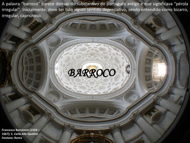 """BARROCO A palavra """"barroco"""" parece derivar do substantivo do português antigo e que significava """"pérola irregular"""". Inicia..."""