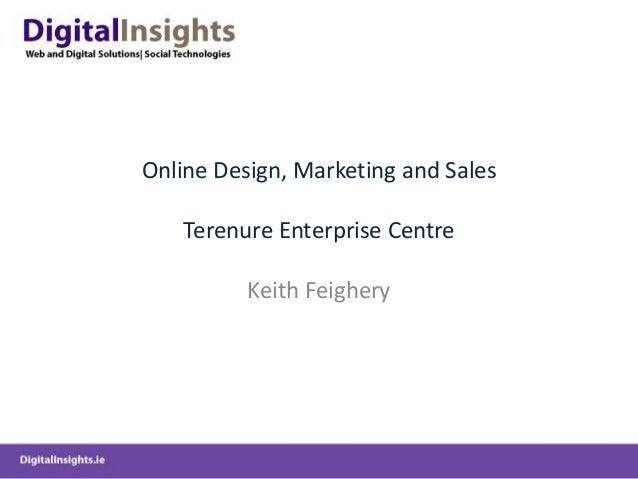 Online Design, Marketing and Sales Terenure Enterprise Centre Keith Feighery