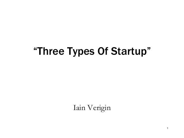 """Three Types Of Startup""  Iain Verigin 1"