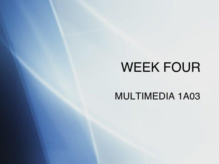 WEEK FOUR MULTIMEDIA 1A03