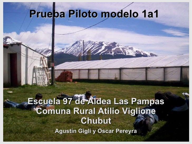 Escuela 97 de Aldea Las Pampas Comuna Rural Atilio Viglione Chubut Prueba Piloto modelo 1a1 Agustín Gigli y Oscar Pereyra