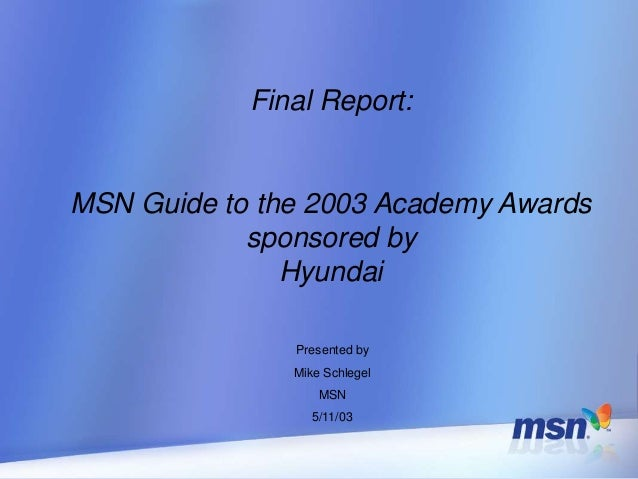 Final Report: MSN Guide to the 2003 Academy Awards sponsored by Hyundai Presented by Mike Schlegel MSN 5/11/03
