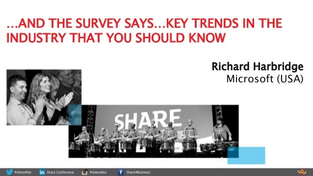 …AND THE SURVEY SAYS…KEY TRENDS IN THE INDUSTRY THAT YOU SHOULD KNOW Richard Harbridge Microsoft (USA)