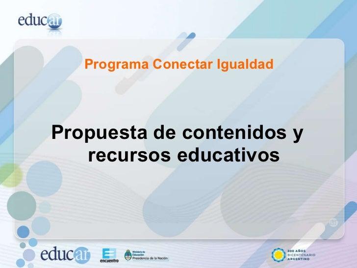 Programa Conectar Igualdad <ul><li>Propuesta de contenidos y recursos educativos </li></ul>