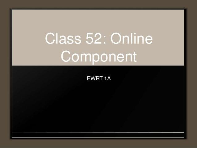 Class 52: Online Component EWRT 1A