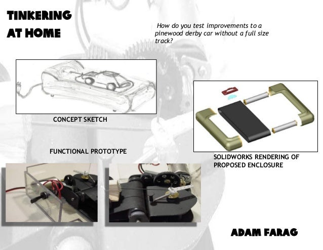 ADAM FARAG Tinkering at home FUNCTIONAL PROTOTYPE CONCEPT SKETCH How do you test improvements to a pinewood derby car with...