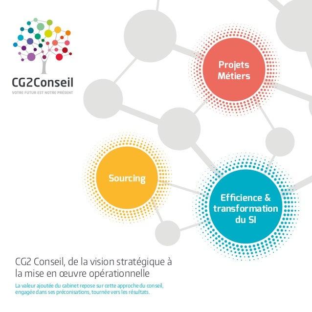 CG2 Conseil, de la vision stratégique à la mise en œuvre opérationnelle La valeur ajoutée du cabinet repose sur cette appr...