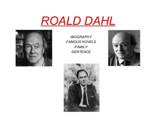 ROALD DAHL -BIOGRAPHY -FAMOUS NOVELS -FAMILY -SENTENCE