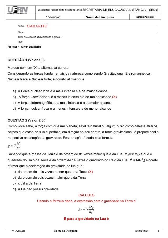 Universidade Federal do Rio Grande do Norte | SECRETARIA DE EDUCAÇÃO A DISTÂNCIA – SEDIS 1ª Avaliação Nome da Disciplina D...