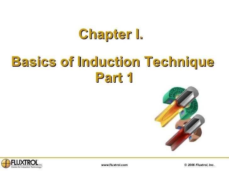 <ul><li>Chapter I.  </li></ul><ul><li>Basics of Induction Technique  </li></ul><ul><li>Part 1 </li></ul>