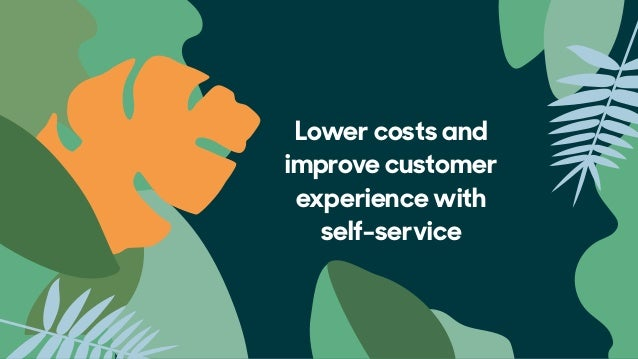 20% 25%+ 76% Improve CX and reduce costs with self-service of customers prefer  self-service of agent time is spent looki...
