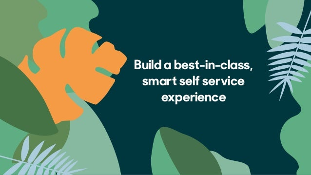 Best practices to create the self-service  experience your customers want #1:  Embed self-service across channels #2:  ...